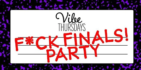 Vibe Thursdays: F*CK FINALS CELEBRATION (FALL 2019)! tickets