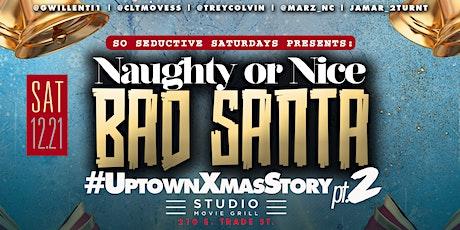 So Seductive Saturday's:  Naughty or Nice Bad Santa #UptownXmasStory part 2 tickets