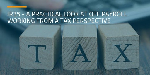 IR35 - A practical look at off payroll working from a tax perspective