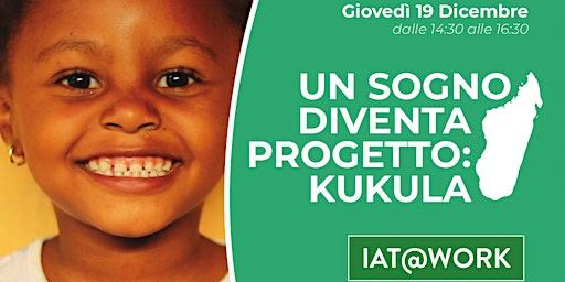 IAT@WORK - Un sogno diventa progetto: KUKULA