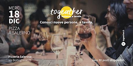 Pizza a Salerno! Con togeather.it conosci nuove persone, a tavola! biglietti