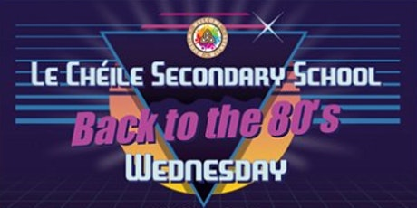 Le Chéile Secondary School presents Back to the 80's - Wednesday tickets