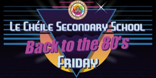 Le Chéile Secondary School presents Back to the 80's - Wednesday