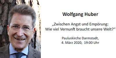 Prof. Dr. Wolfgang Huber:  Zwischen Angst und Empörung