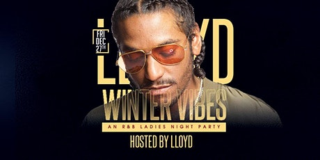 LLOYD: WINTER VIBES  @ COMPLEX OAKLAND ($5 B4 10:30PM W/ RSVP) tickets