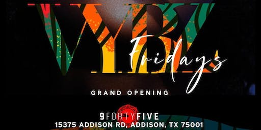 THE GRANDOPENING OF #VYBZFRIDAYS AT #9FORTYFIVE ADDISON_OPENBARTILLMIDNIGHT