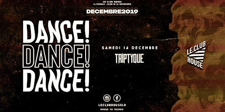 DANCE ! DANCE ! DANCE ! w/ Triptyque - SAM 14 DEC billets