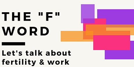 "The ""F"" Word: Let's Talk About Fertility and Work tickets"