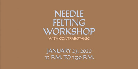 Toronto Makes: Needle Felting Workshop with Contrabotanic tickets