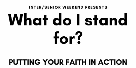 What do I stand for? Putting your faith in action - Senior Weekend tickets