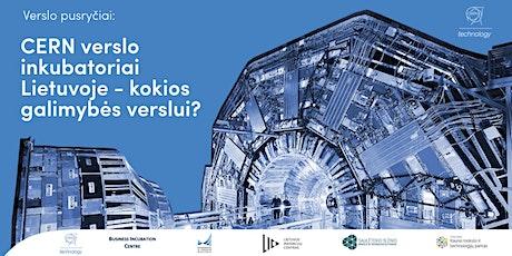 CERN verslo inkubatoriai Lietuvoje - kokios galimybės verslui? tickets