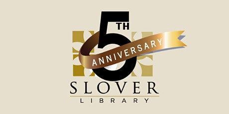 5th Anniversary of Slover Library tickets