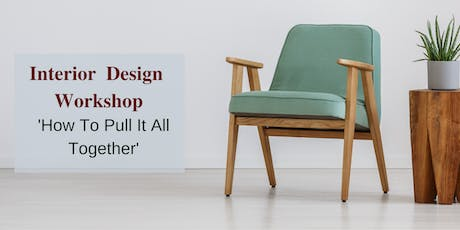 Interior Design Workshop- How to Pull it all Together tickets