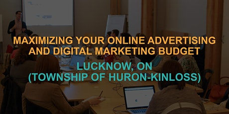 Maximizing Your Online Advertising & Digital Marketing Budget: Lucknow (Township of Huron-Kinloss) Workshop tickets