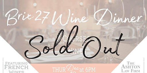 SOLD OUT -Brix 27 Wine Dinner - Sponsored by The Ashton Law Firm