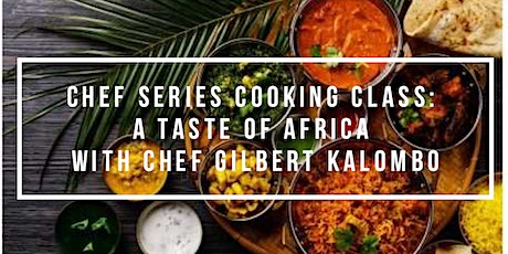 Chef's Series Cooking Class: A Taste of Africa with Chef Gilbert Kalombo tickets