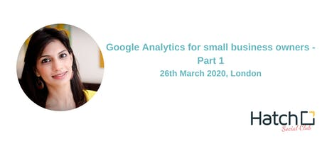 Google Analytics for small business owners - Part 1 tickets