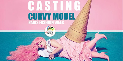 CASTING / Models CURVY Contest  Olympic Talents  in PARIS 2020 April 12th