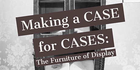 Making a Case for Cases: The Furniture of Display tickets