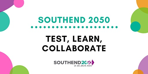 Southend 2050 - Test, Learn, Collaborate