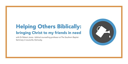 Helping Others Biblically: bringing Christ to my friends in need