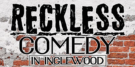 Reckless Comedy in Inglewood tickets
