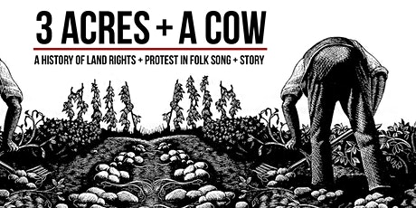 3 Acres + A Cow, A History Of Land Rights + Protest in Folk Song + Story tickets