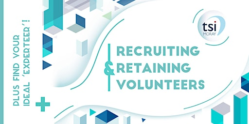 Recruiting and Retaining Volunteers - plus find your ideal 'Experteer'!