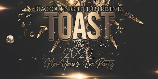 Blackout Nightclub presents: TOAST The 2020 New Years Eve Party