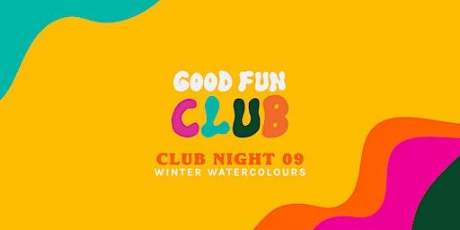 Good Fun Club Presents: Night 09 - Winter Watercolours