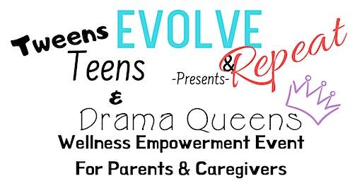 EVOLVE & Repeat》 Tweens, Teens & Drama Queens