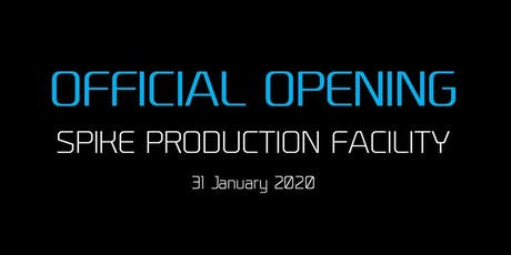 SPIKE  Production Facility - Official Opening tickets