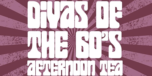 Divas of the 60's Afternoon Tea