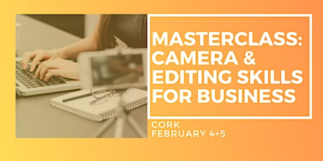 Masterclass in Camera & Editing Skills - Two Day Workshop, Cork tickets
