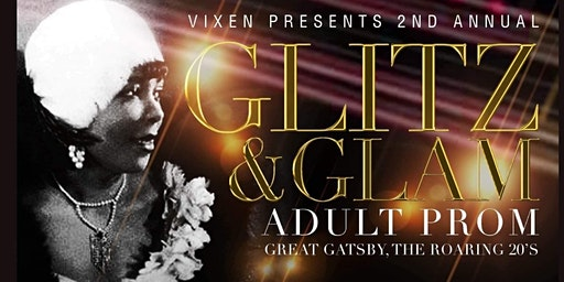 VIXENS PRESENTS:  GLITZ & GLAM ADULT PROM,  GREAT GATSBY/ THE ROARING 20s