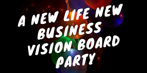 Vision Board Party: New Life New Business!