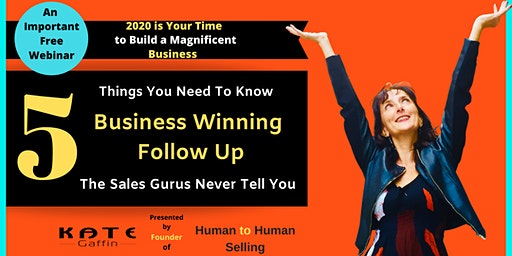 5 Things You Need to Know About Business Winning Follow Up That The Sales Gurus Never Tell You -  Free Webinar