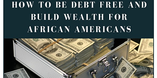 Be Debt Free & Build  Wealth for African Americans Financial Seminar