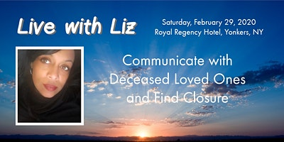 Live with Liz,  Psychic Medium, Communicate with Deceased Loved Ones