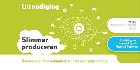 Slimmer Produceren: kansen voor de maakindustrie in de voedselproductie tickets