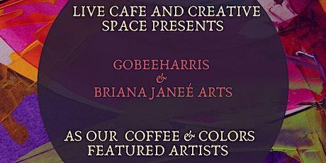 Coffee & Colors: gobeeharris  &  Briana Janeé Arts tickets