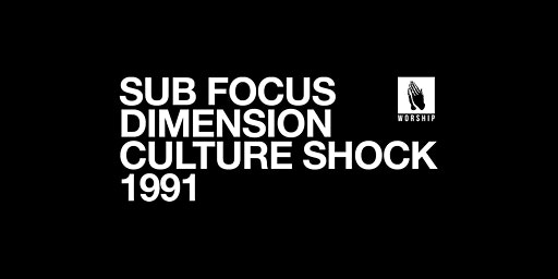 WORSHIP NYC: SUB FOCUS, DIMENSION, CULTURE SHOCK & 1991