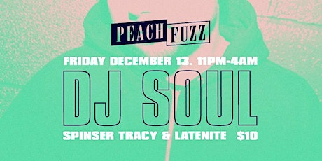 DJ Soul, Spinser Tracy & LateNite at The Ground presented by Peachfuzz tickets
