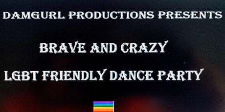 """DamGurl presents """"Brave and Crazy"""" and LGBT friendly dance tickets"""