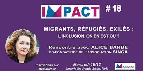 IMPACT#18 : Migrants, réfugiés, exilés : rencontre avec Alice Barbe (Singa) billets