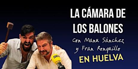 La Cámara de los Balones desde Huelva entradas