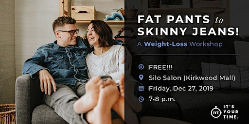 Fat Pants to Skinny Jeans: A Weight Loss Workshop
