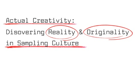 Actual Creativity: Discovering Reality & Originality in Sampling Culture tickets