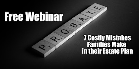Webinar: 7 Costly Mistakes Families Make in their Estate Plan tickets