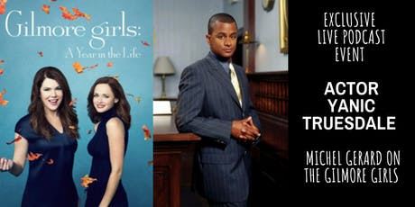 Exclusive Live Podcast Event - YANIC TRUESDALE - GILMORE GIRLS tickets